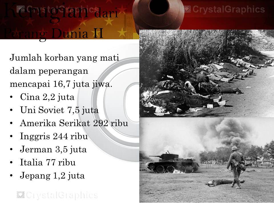 Kerugian dari Perang Dunia II Jumlah korban yang mati dalam peperangan mencapai 16,7 juta jiwa. Cina 2,2 juta Uni Soviet 7,5 juta Amerika Serikat 292