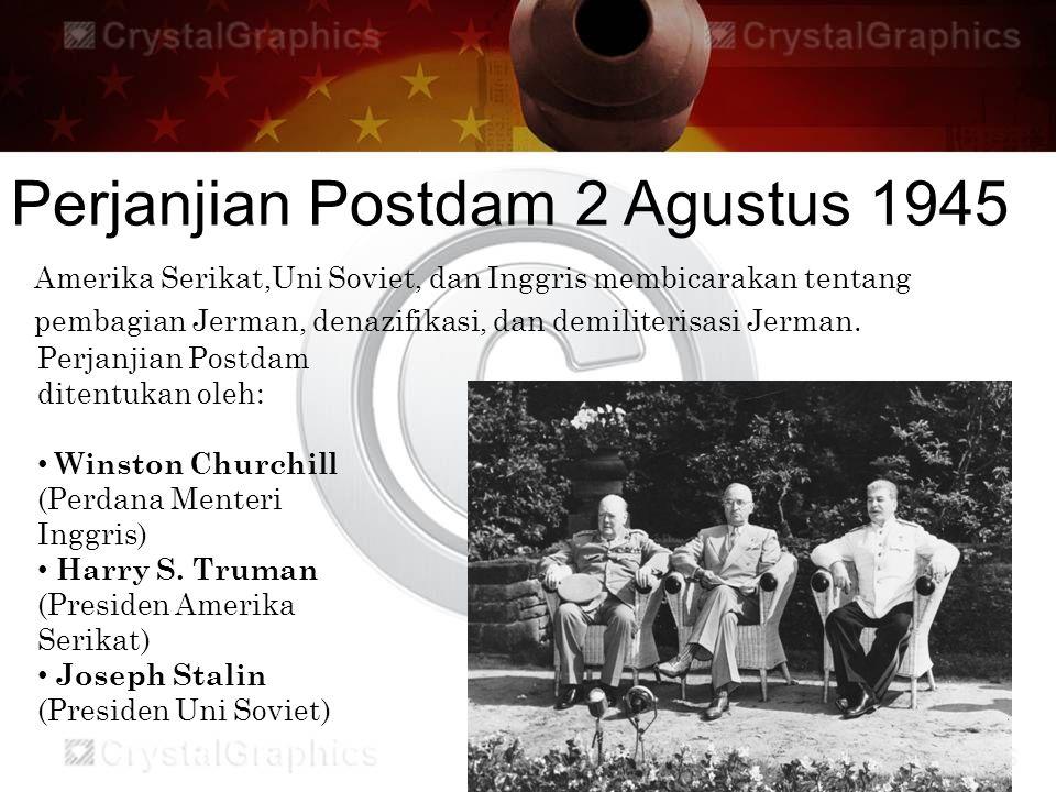 Perjanjian Postdam 2 Agustus 1945 Amerika Serikat,Uni Soviet, dan Inggris membicarakan tentang pembagian Jerman, denazifikasi, dan demiliterisasi Jerm