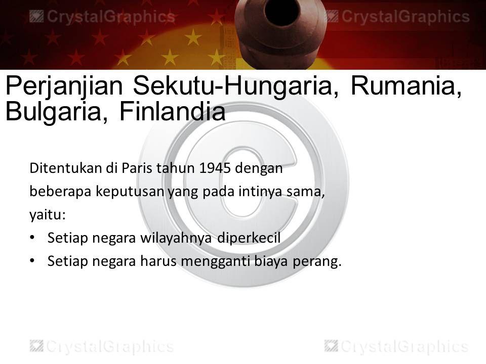 Perjanjian Sekutu-Hungaria, Rumania, Bulgaria, Finlandia Ditentukan di Paris tahun 1945 dengan beberapa keputusan yang pada intinya sama, yaitu: Setia