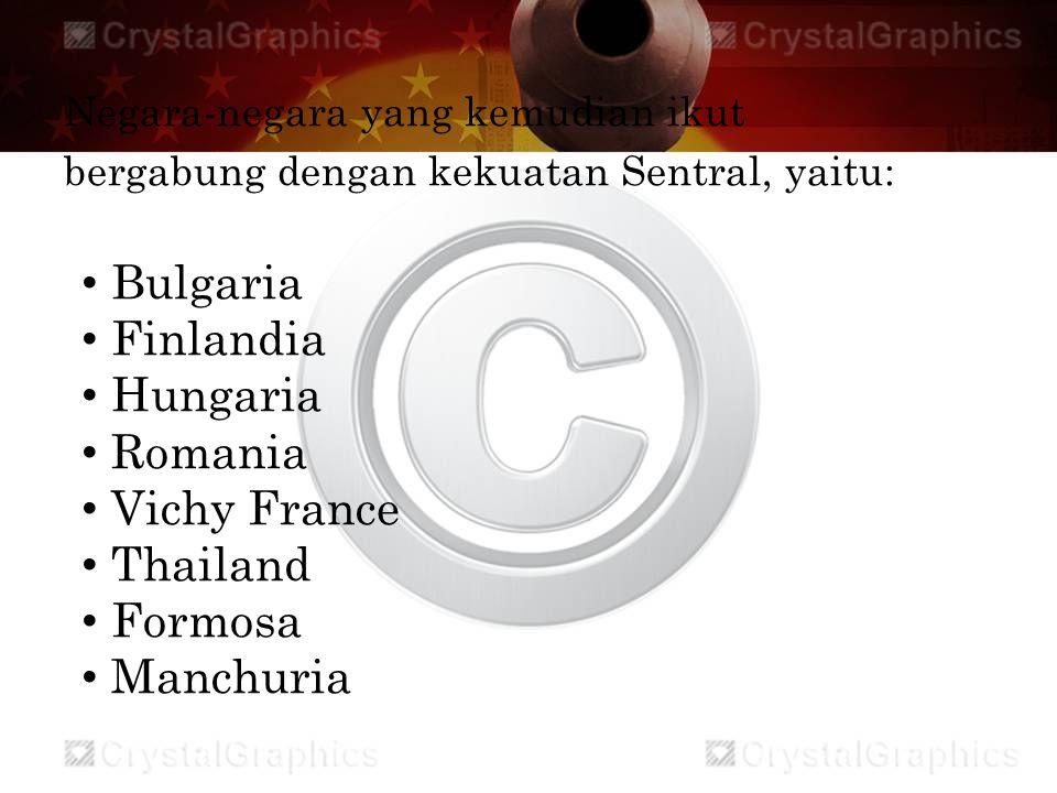 Negara-negara yang kemudian ikut bergabung dengan kekuatan Sentral, yaitu: Bulgaria Finlandia Hungaria Romania Vichy France Thailand Formosa Manchuria