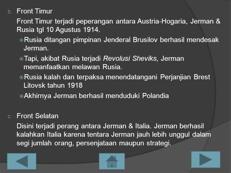 b. Front Timur Front Timur terjadi peperangan antara Austria-Hogaria, Jerman & Rusia tgl 10 Agustus 1914.  Rusia ditangan pimpinan Jenderal Brusilov