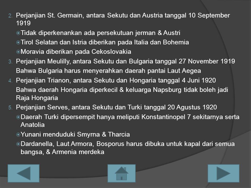 2. Perjanjian St. Germain, antara Sekutu dan Austria tanggal 10 September 1919  Tidak diperkenankan ada persekutuan jerman & Austri  Tirol Selatan d