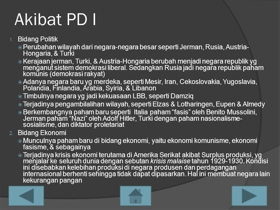 Akibat PD I 1. Bidang Politik  Perubahan wilayah dari negara-negara besar seperti Jerman, Rusia, Austria- Hongaria, & Turki  Kerajaan jerman, Turki,