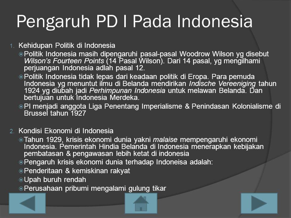 Pengaruh PD I Pada Indonesia 1. Kehidupan Politik di Indonesia  Politik Indonesia masih dipengaruhi pasal-pasal Woodrow Wilson yg disebut Wilson's Fo