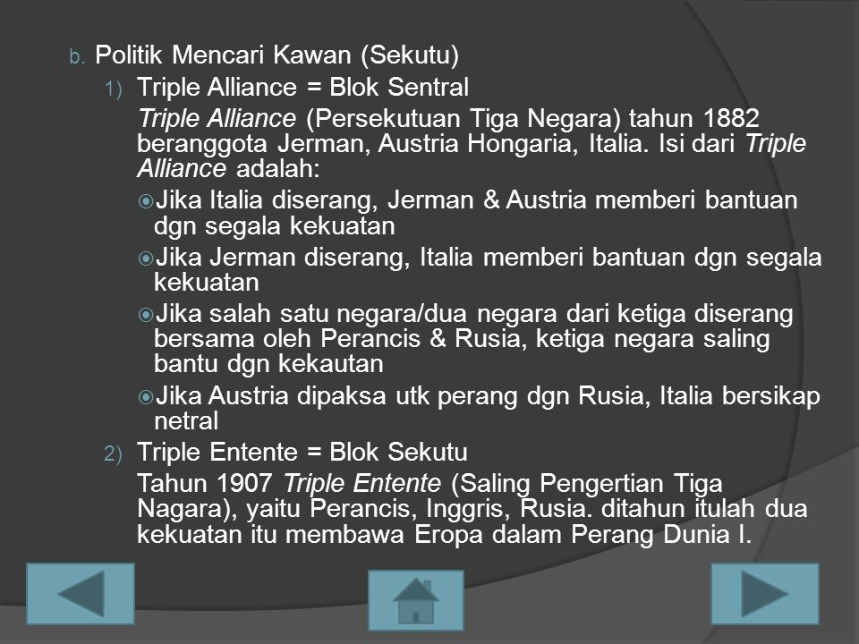 b. Politik Mencari Kawan (Sekutu) 1) Triple Alliance = Blok Sentral Triple Alliance (Persekutuan Tiga Negara) tahun 1882 beranggota Jerman, Austria Ho
