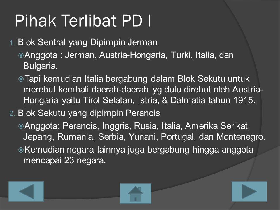 Pihak Terlibat PD I 1. Blok Sentral yang Dipimpin Jerman  Anggota : Jerman, Austria-Hongaria, Turki, Italia, dan Bulgaria.  Tapi kemudian Italia ber