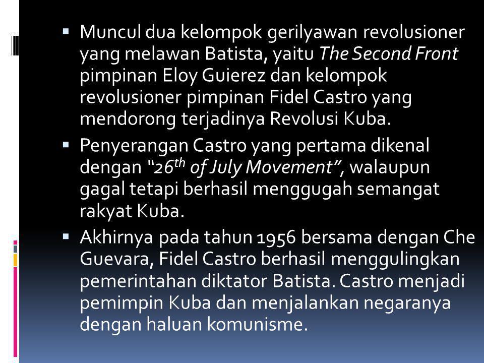  Muncul dua kelompok gerilyawan revolusioner yang melawan Batista, yaitu The Second Front pimpinan Eloy Guierez dan kelompok revolusioner pimpinan Fi