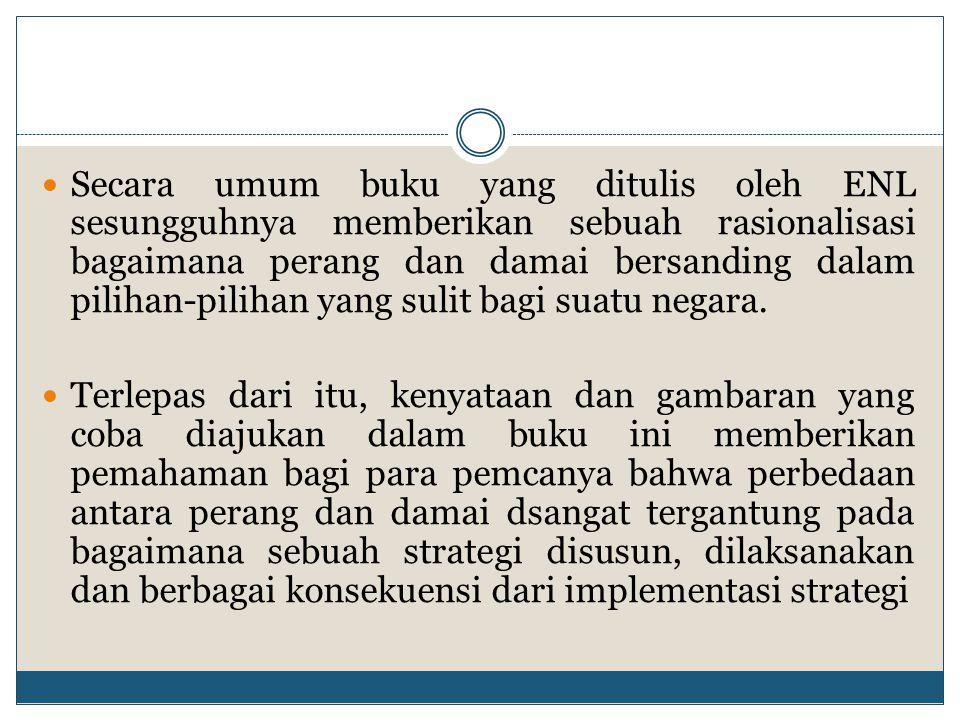 Bahkan secara terbuka ENL menganalogikan bahwa strategi adalah pilihan antara membangun sebuah strategi akan membenturkan 2 pilihan : a.