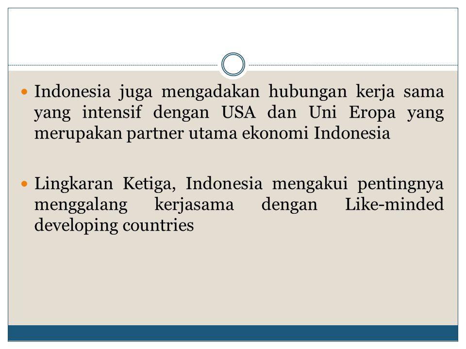Indonesia juga mengadakan hubungan kerja sama yang intensif dengan USA dan Uni Eropa yang merupakan partner utama ekonomi Indonesia Lingkaran Ketiga,