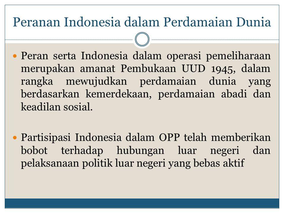 Sejak pertama kali berpartisipasi (UNEF 1957), Indonesia secara aktif telah mengirimkan 22 kontingen dalam aktifitas OPP-PBB untuk membantu menegakan perdamaian di berbagai penjuru dunia.