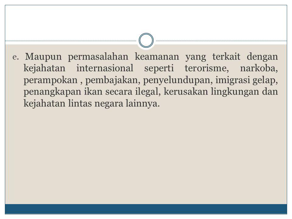 e. Maupun permasalahan keamanan yang terkait dengan kejahatan internasional seperti terorisme, narkoba, perampokan, pembajakan, penyelundupan, imigras