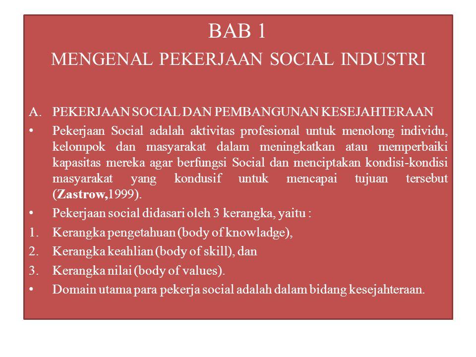 BAB 1 MENGENAL PEKERJAAN SOCIAL INDUSTRI A.PEKERJAAN SOCIAL DAN PEMBANGUNAN KESEJAHTERAAN Pekerjaan Social adalah aktivitas profesional untuk menolong