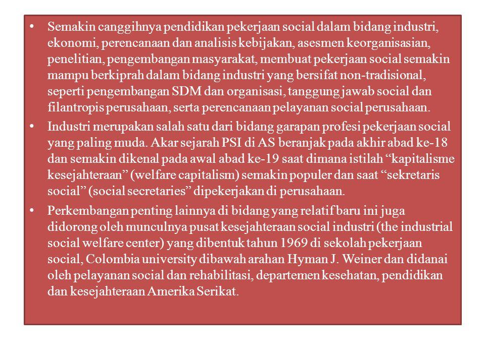 Semakin canggihnya pendidikan pekerjaan social dalam bidang industri, ekonomi, perencanaan dan analisis kebijakan, asesmen keorganisasian, penelitian,