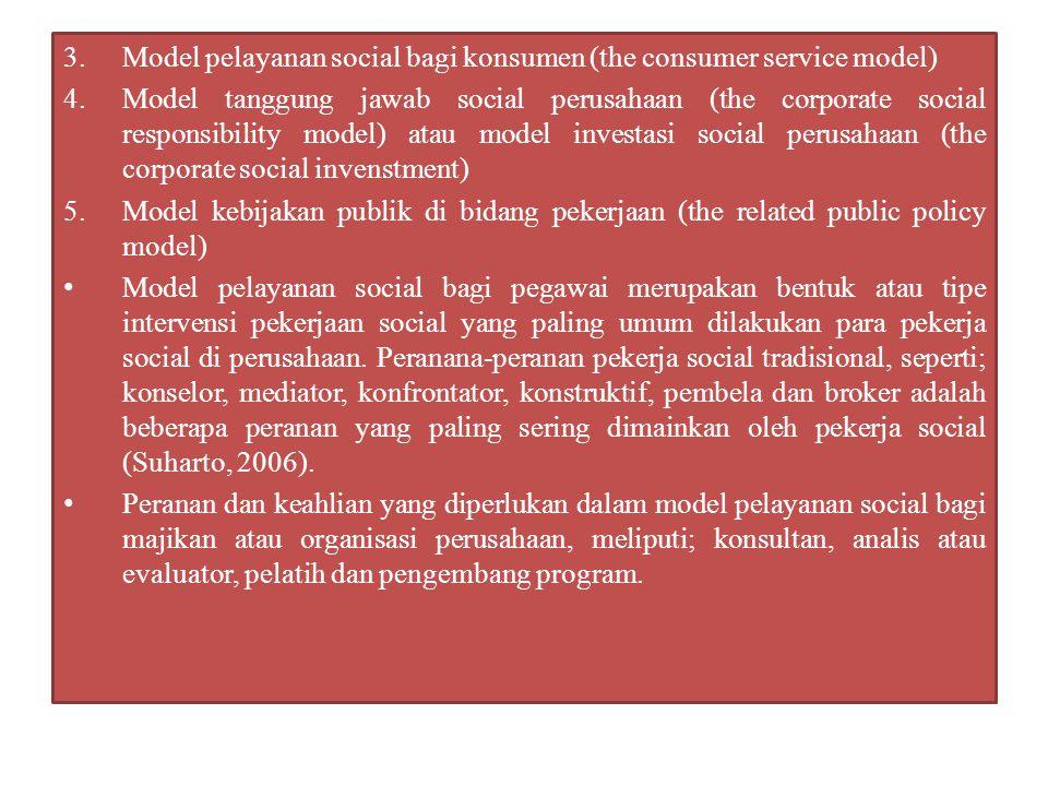 3.Model pelayanan social bagi konsumen (the consumer service model) 4.Model tanggung jawab social perusahaan (the corporate social responsibility mode