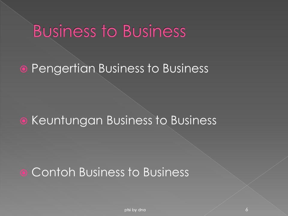  Pengertian Business to Business  Keuntungan Business to Business  Contoh Business to Business ptsi by dna 6