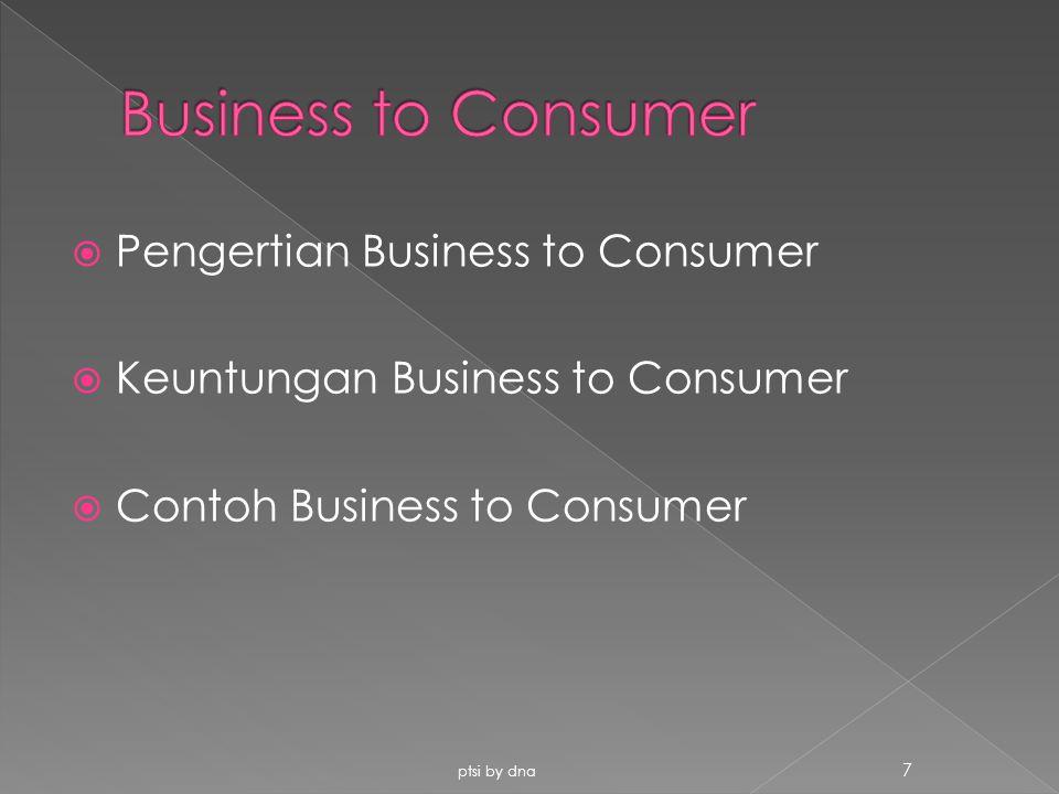  Pengertian Business to Consumer  Keuntungan Business to Consumer  Contoh Business to Consumer ptsi by dna 7