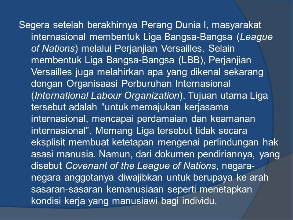 Segera setelah berakhirnya Perang Dunia I, masyarakat internasional membentuk Liga Bangsa-Bangsa (League of Nations) melalui Perjanjian Versailles. Se