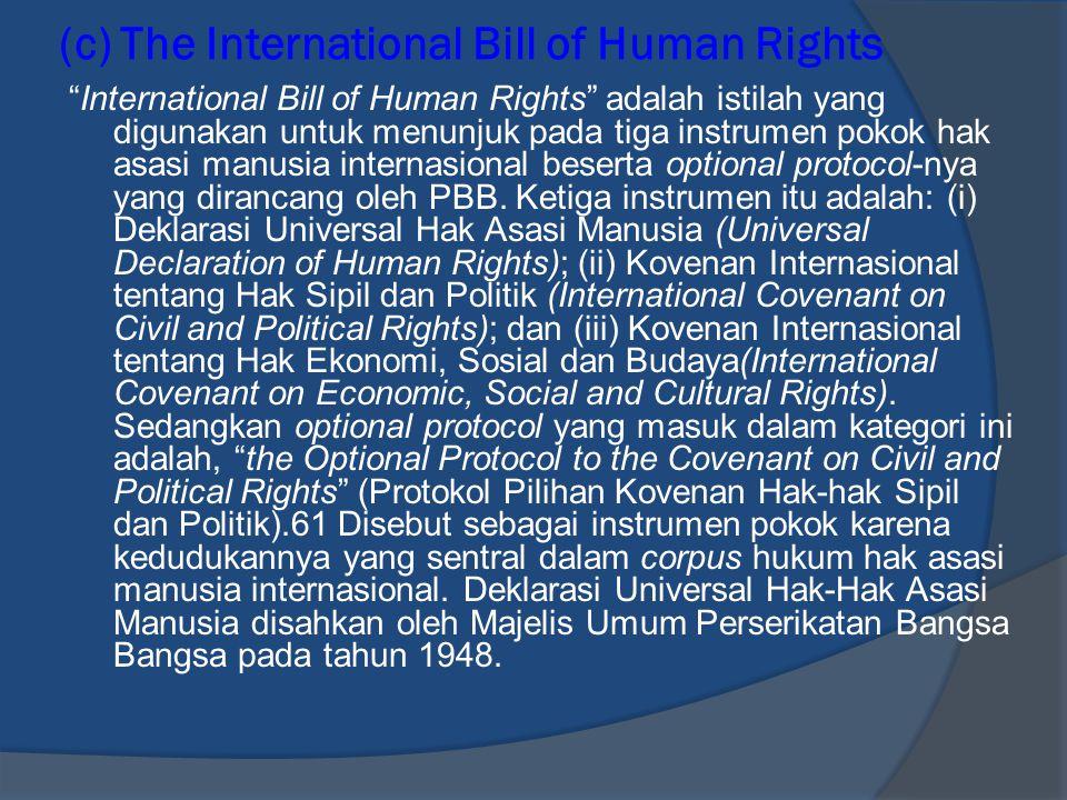 "(c) The International Bill of Human Rights ""International Bill of Human Rights"" adalah istilah yang digunakan untuk menunjuk pada tiga instrumen pokok"