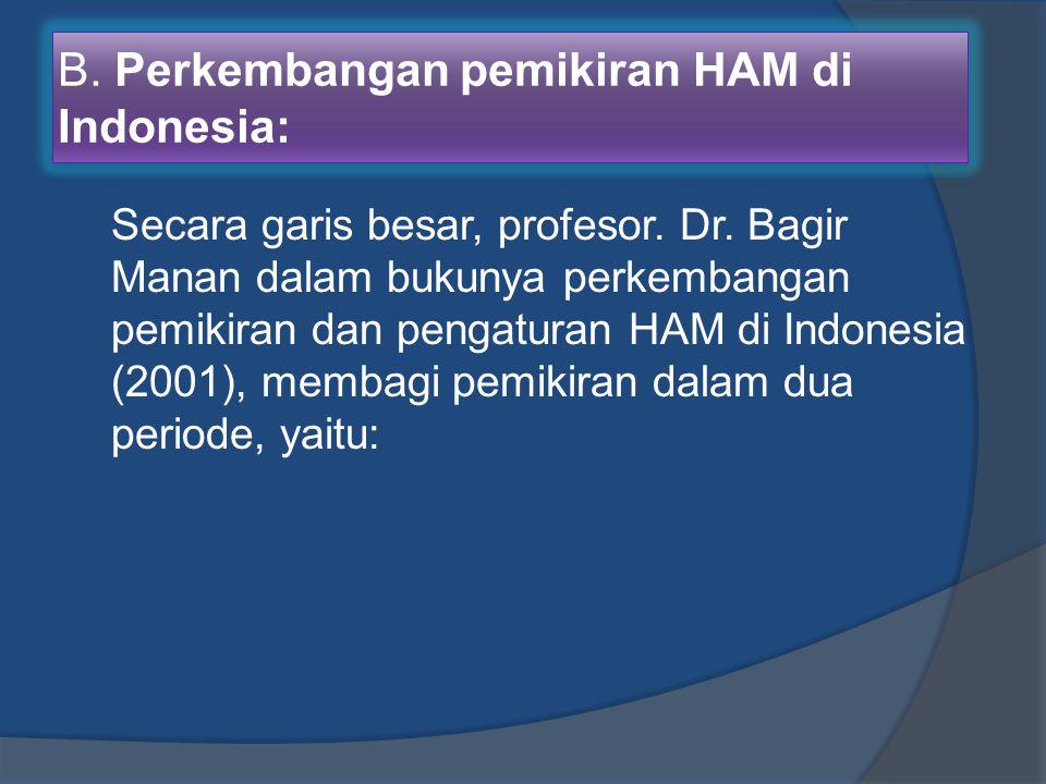 B. Perkembangan pemikiran HAM di Indonesia: Secara garis besar, profesor. Dr. Bagir Manan dalam bukunya perkembangan pemikiran dan pengaturan HAM di I