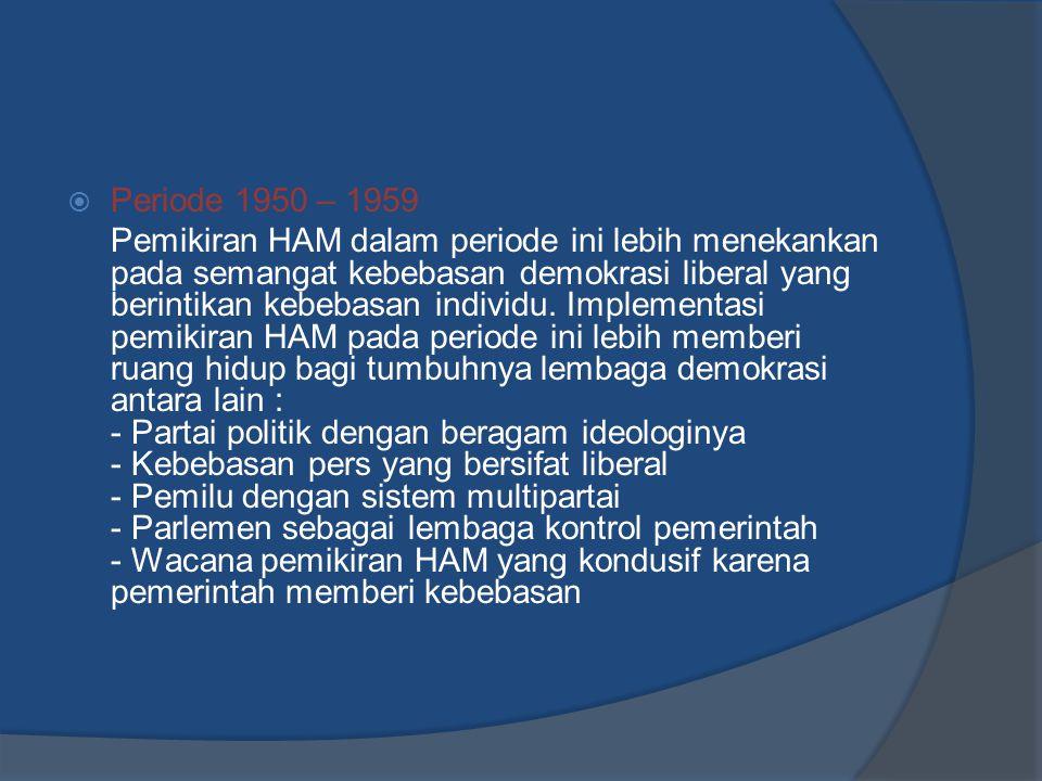  Periode 1950 – 1959 Pemikiran HAM dalam periode ini lebih menekankan pada semangat kebebasan demokrasi liberal yang berintikan kebebasan individu. I
