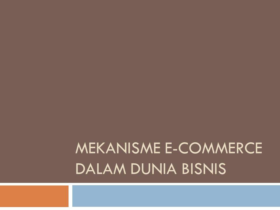 E-Commerce-> tidak jauh berbeda dengan perdagangan atau bisnis selama ini dijalankan.