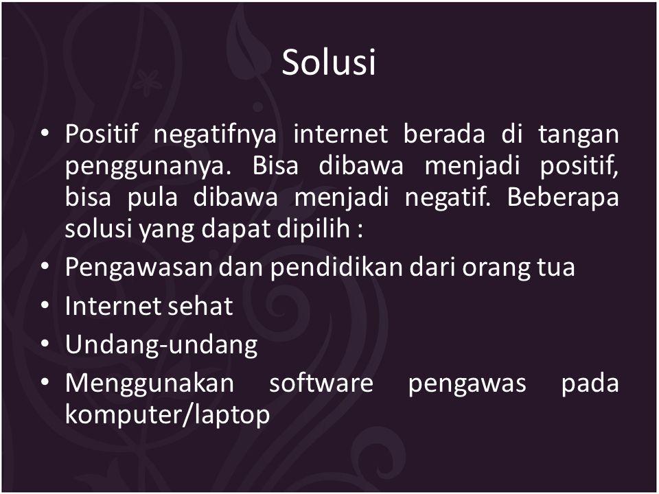 Solusi Positif negatifnya internet berada di tangan penggunanya.