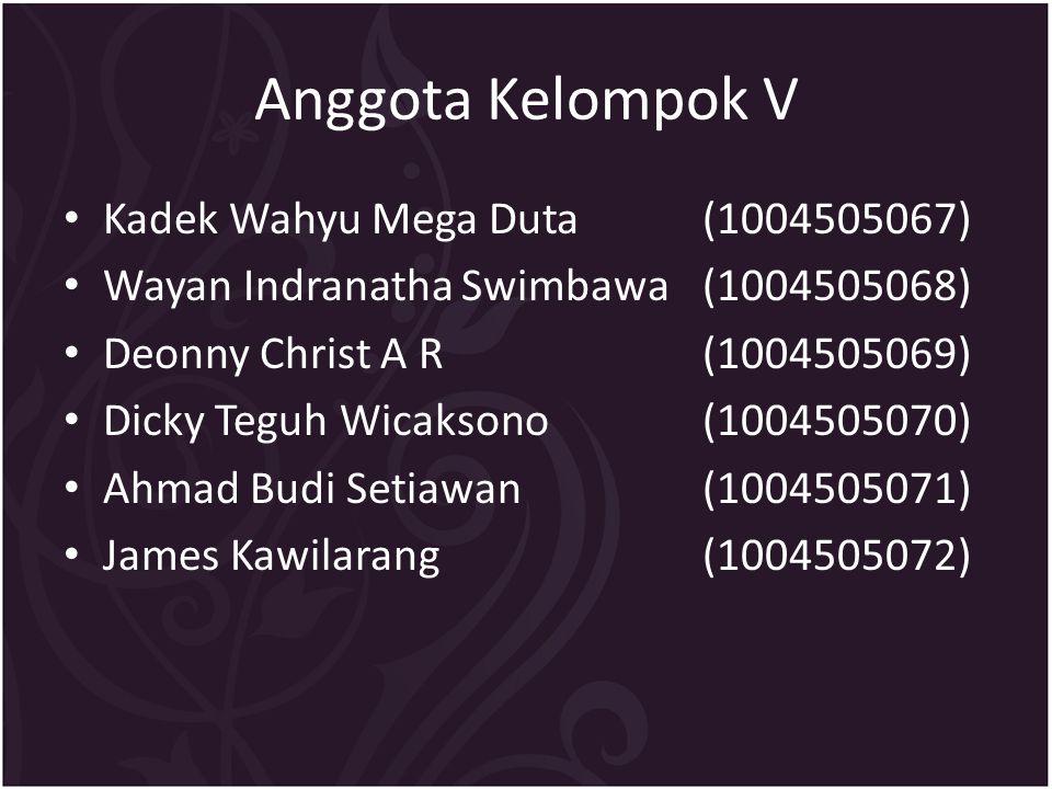 Anggota Kelompok V Kadek Wahyu Mega Duta(1004505067) Wayan Indranatha Swimbawa(1004505068) Deonny Christ A R(1004505069) Dicky Teguh Wicaksono(1004505070) Ahmad Budi Setiawan(1004505071) James Kawilarang(1004505072)