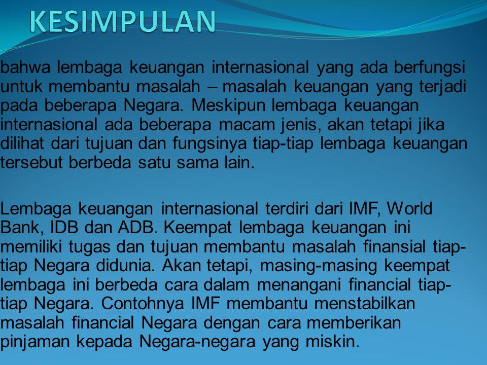 bahwa lembaga keuangan internasional yang ada berfungsi untuk membantu masalah – masalah keuangan yang terjadi pada beberapa Negara. Meskipun lembaga
