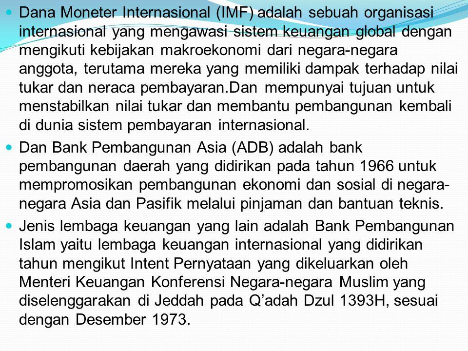 Dana Moneter Internasional (IMF) adalah sebuah organisasi internasional yang mengawasi sistem keuangan global dengan mengikuti kebijakan makroekonomi