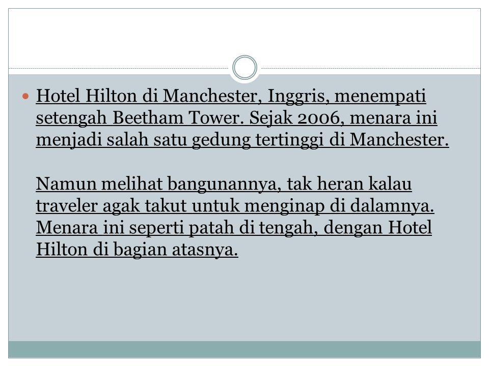 Hotel Hilton di Manchester, Inggris, menempati setengah Beetham Tower. Sejak 2006, menara ini menjadi salah satu gedung tertinggi di Manchester. Namun
