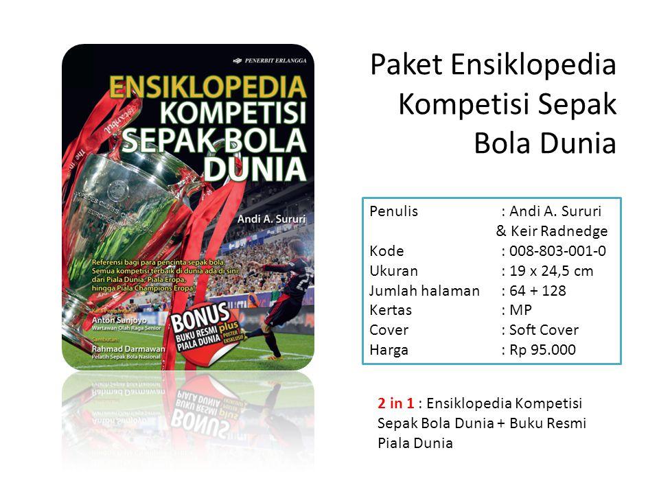 Paket Ensiklopedia Kompetisi Sepak Bola Dunia Penulis: Andi A. Sururi & Keir Radnedge Kode: 008-803-001-0 Ukuran: 19 x 24,5 cm Jumlah halaman: 64 + 12