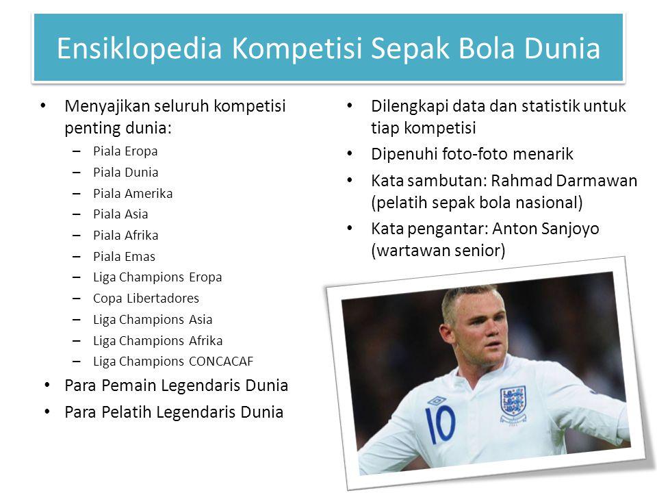 Ensiklopedia Kompetisi Sepak Bola Dunia Menyajikan seluruh kompetisi penting dunia: – Piala Eropa – Piala Dunia – Piala Amerika – Piala Asia – Piala A