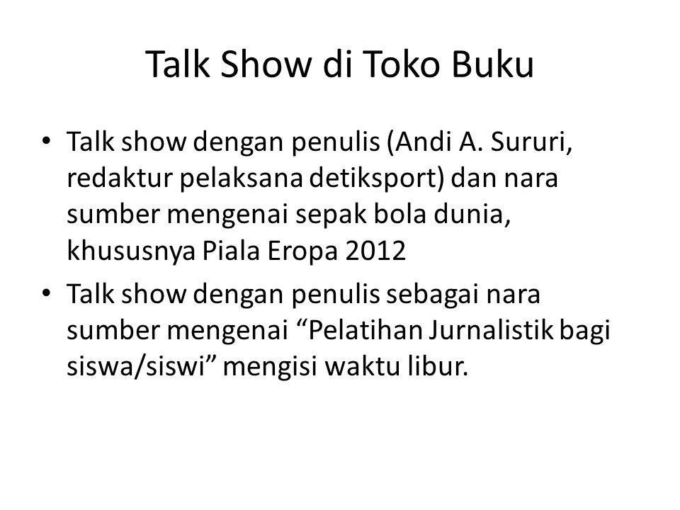 Talk Show di Toko Buku Talk show dengan penulis (Andi A. Sururi, redaktur pelaksana detiksport) dan nara sumber mengenai sepak bola dunia, khususnya P