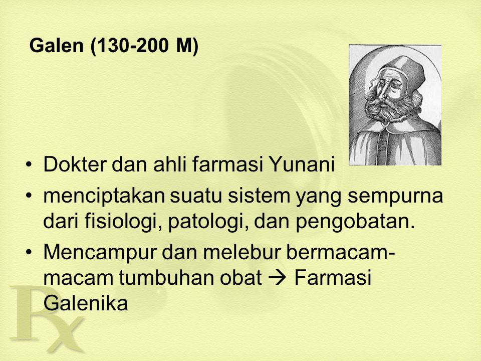 Galen (130-200 M) Dokter dan ahli farmasi Yunani menciptakan suatu sistem yang sempurna dari fisiologi, patologi, dan pengobatan.
