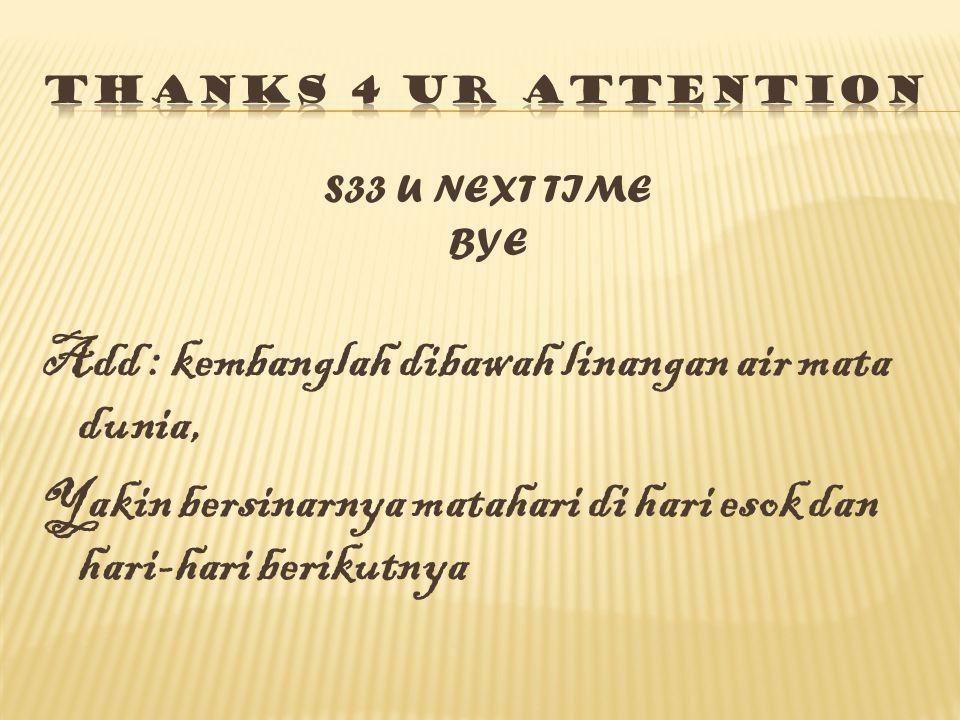 S33 U NEXT TIME BYE Add : kembanglah dibawah linangan air mata dunia, Yakin bersinarnya matahari di hari esok dan hari-hari berikutnya