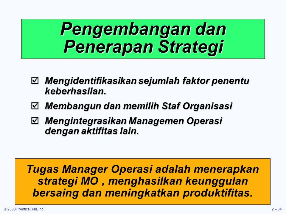 © 2008 Prentice Hall, Inc.2 – 34 Pengembangan dan Penerapan Strategi  Mengidentifikasikan sejumlah faktor penentu keberhasilan.