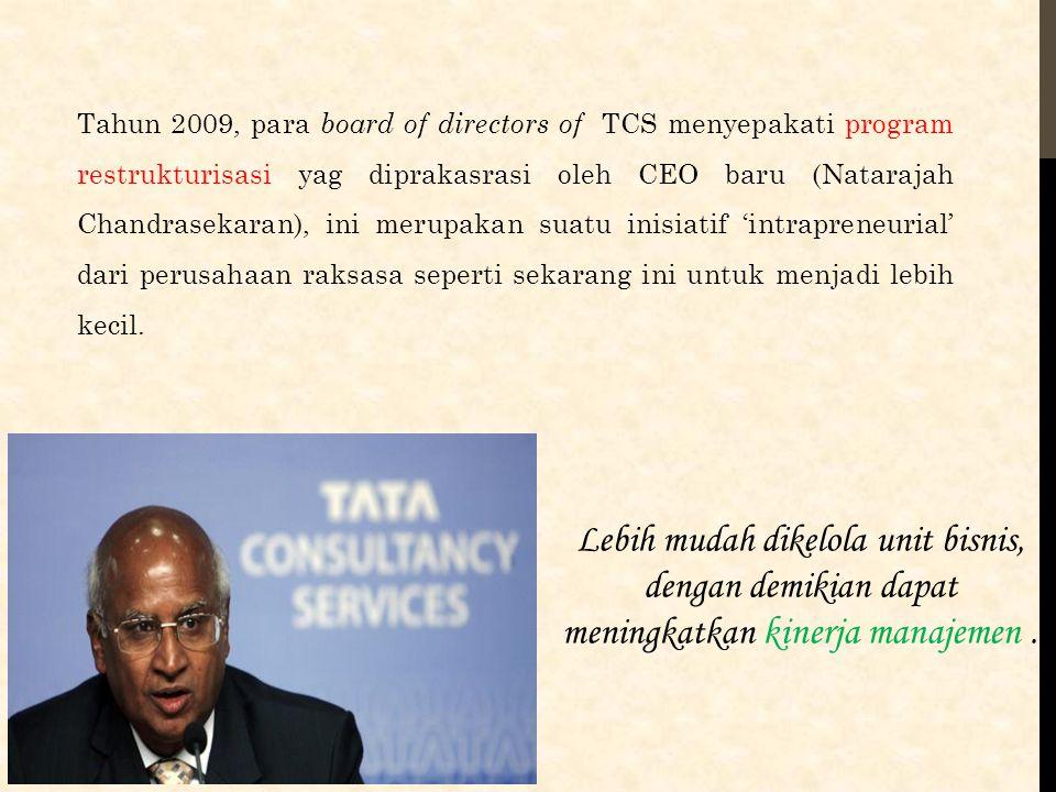 Tahun 2009, para board of directors of TCS menyepakati program restrukturisasi yag diprakasrasi oleh CEO baru (Natarajah Chandrasekaran), ini merupaka