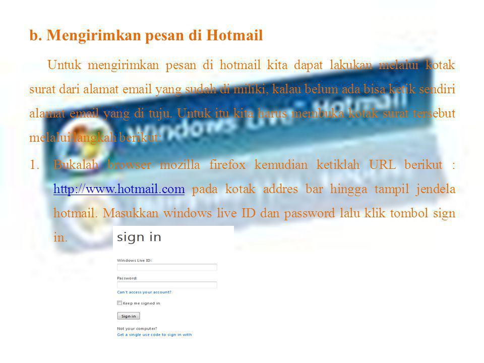 b. Mengirimkan pesan di Hotmail Untuk mengirimkan pesan di hotmail kita dapat lakukan melalui kotak surat dari alamat email yang sudah di miliki, kala