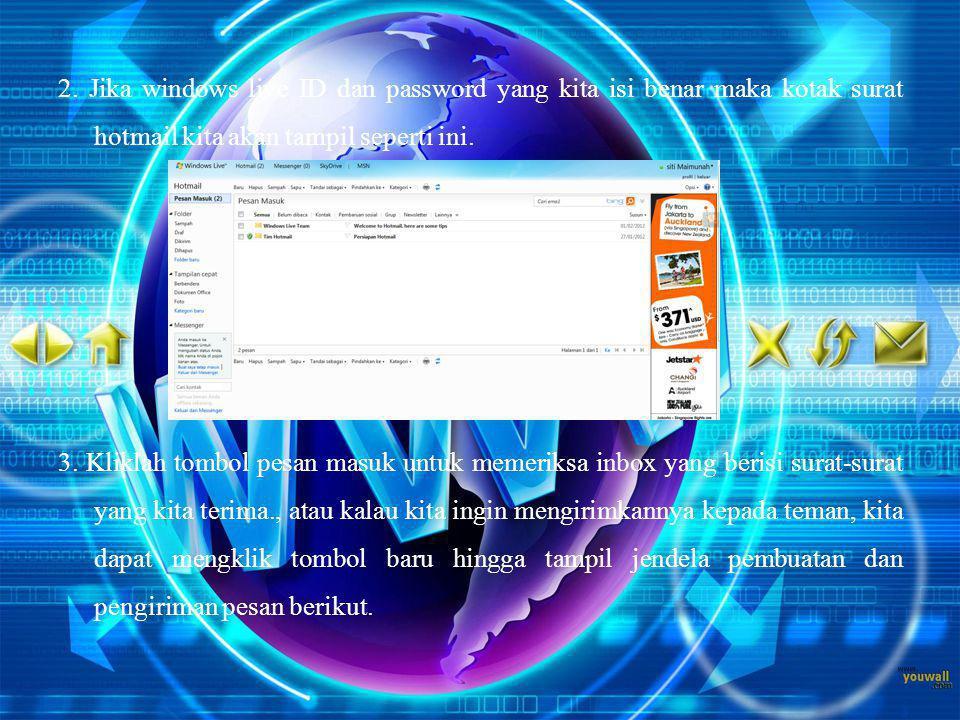 2. Jika windows live ID dan password yang kita isi benar maka kotak surat hotmail kita akan tampil seperti ini. 3. Kliklah tombol pesan masuk untuk me