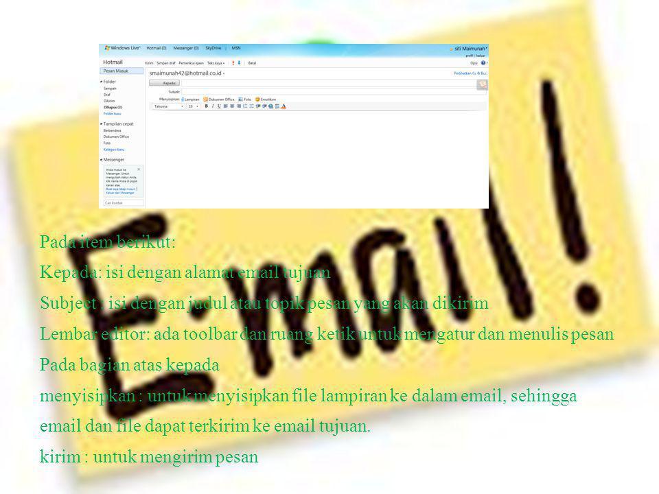 Pada item berikut: Kepada: isi dengan alamat email tujuan Subject : isi dengan judul atau topik pesan yang akan dikirim Lembar editor: ada toolbar dan