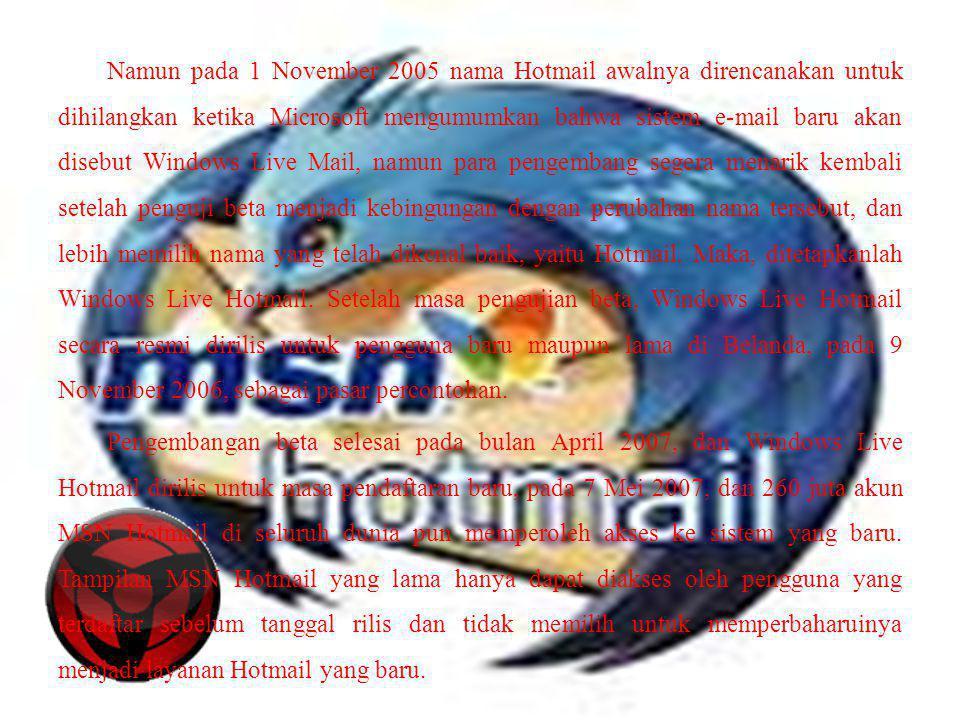 Namun pada 1 November 2005 nama Hotmail awalnya direncanakan untuk dihilangkan ketika Microsoft mengumumkan bahwa sistem e-mail baru akan disebut Wind