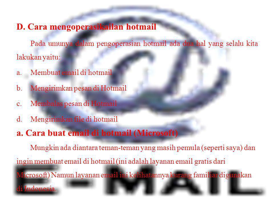 D. Cara mengoperasikailan hotmail Pada umunya dalam pengoperasian hotmail ada dua hal yang selalu kita lakukan yaitu: a.Membuat email di hotmail b.Men