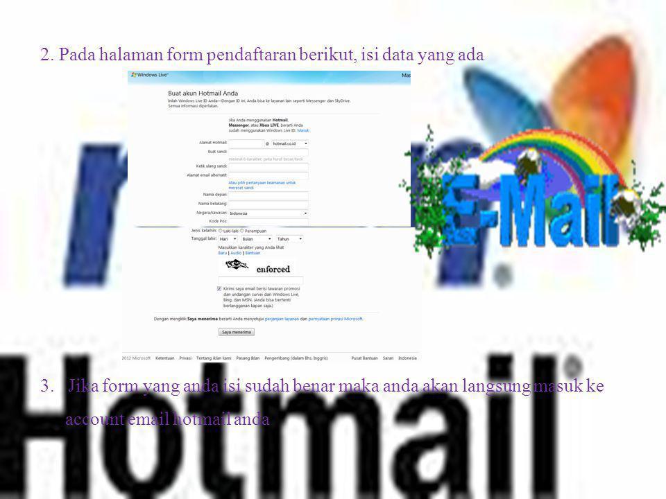2. Pada halaman form pendaftaran berikut, isi data yang ada 3. Jika form yang anda isi sudah benar maka anda akan langsung masuk ke account email hotm