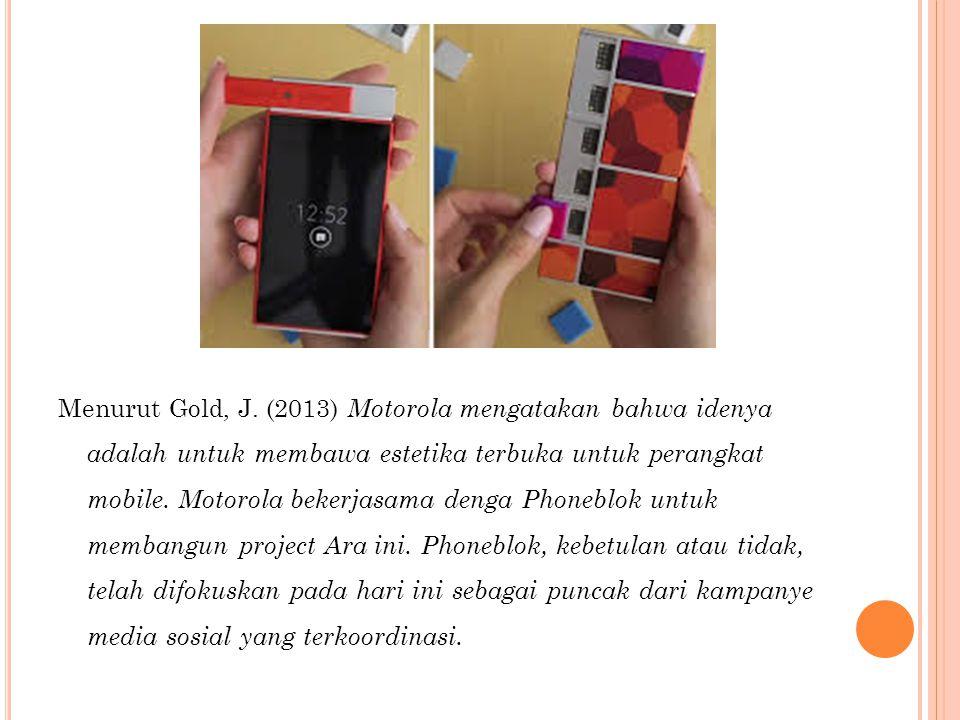 Menurut Gold, J. (2013) Motorola mengatakan bahwa idenya adalah untuk membawa estetika terbuka untuk perangkat mobile. Motorola bekerjasama denga Phon