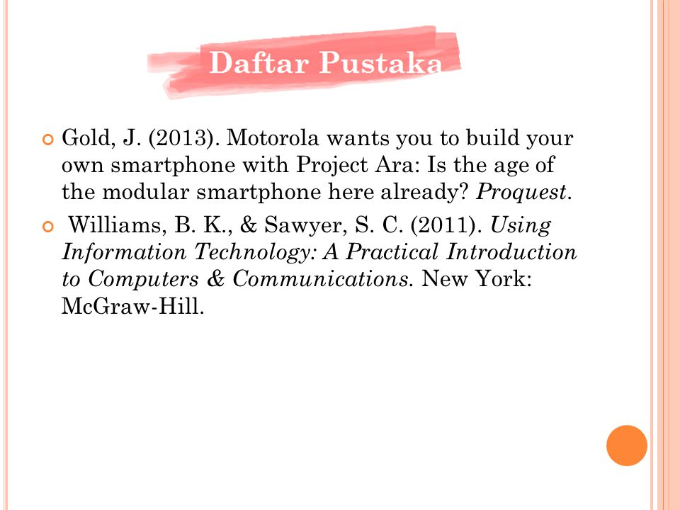 Gold, J. (2013). Motorola wants you to build your own smartphone with Project Ara: Is the age of the modular smartphone here already? Proquest. Willia