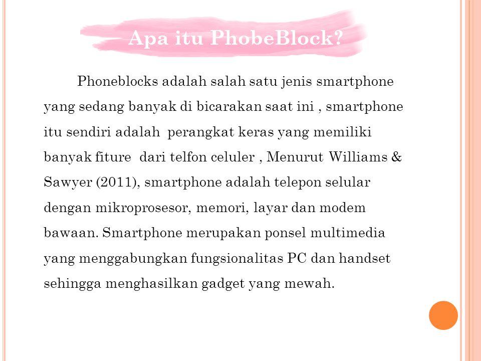 Sedangkan phonebloks itu sendiri adalah desain ponsel prototype yang unik seperti lego yang di ciptakan agar pengguna tidak mudah bosan dan tidak perlu membeli ponsel baru ketika ada komponen ponsel yang rusak.