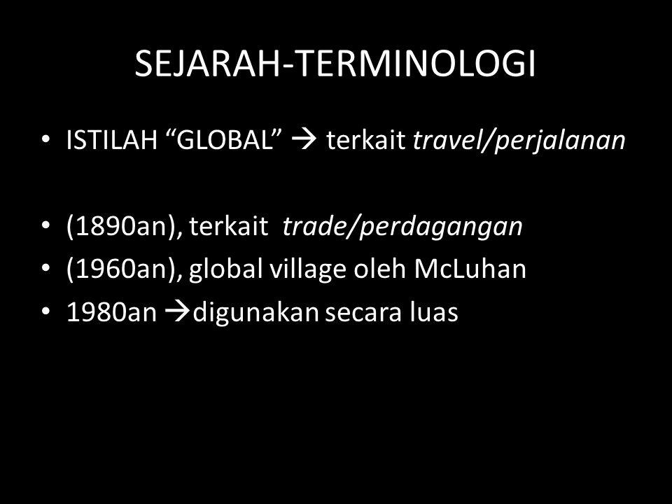 """SEJARAH-TERMINOLOGI ISTILAH """"GLOBAL""""  terkait travel/perjalanan (1890an), terkait trade/perdagangan (1960an), global village oleh McLuhan 1980an  di"""