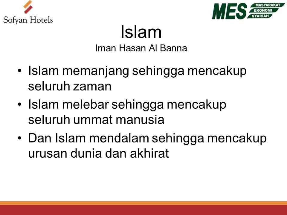 Islam Iman Hasan Al Banna Islam memanjang sehingga mencakup seluruh zaman Islam melebar sehingga mencakup seluruh ummat manusia Dan Islam mendalam sehingga mencakup urusan dunia dan akhirat