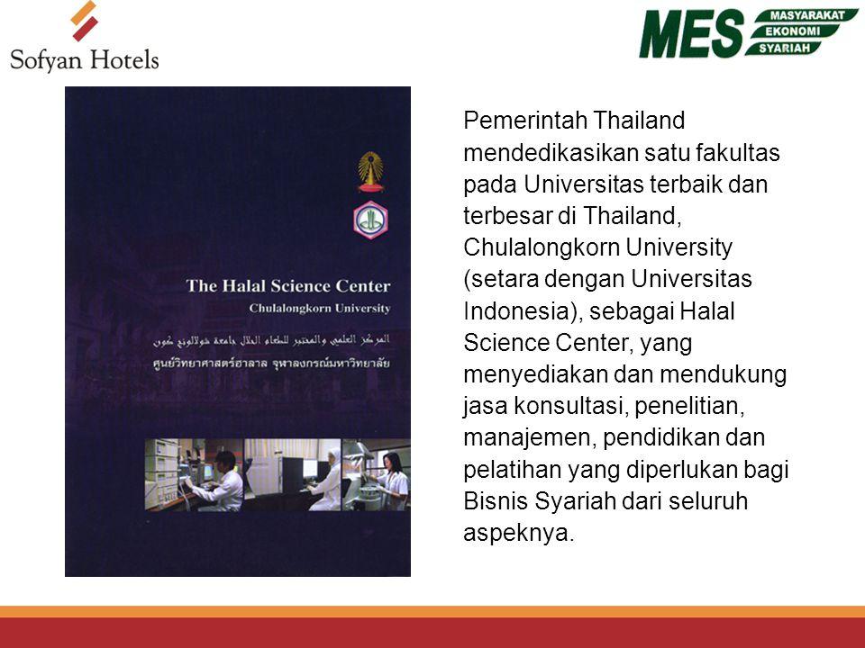 Pemerintah Thailand mendedikasikan satu fakultas pada Universitas terbaik dan terbesar di Thailand, Chulalongkorn University (setara dengan Universitas Indonesia), sebagai Halal Science Center, yang menyediakan dan mendukung jasa konsultasi, penelitian, manajemen, pendidikan dan pelatihan yang diperlukan bagi Bisnis Syariah dari seluruh aspeknya.