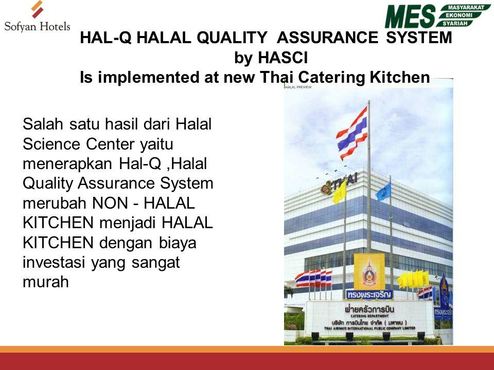 HAL-Q HALAL QUALITY ASSURANCE SYSTEM by HASCI Is implemented at new Thai Catering Kitchen Salah satu hasil dari Halal Science Center yaitu menerapkan Hal-Q,Halal Quality Assurance System merubah NON - HALAL KITCHEN menjadi HALAL KITCHEN dengan biaya investasi yang sangat murah